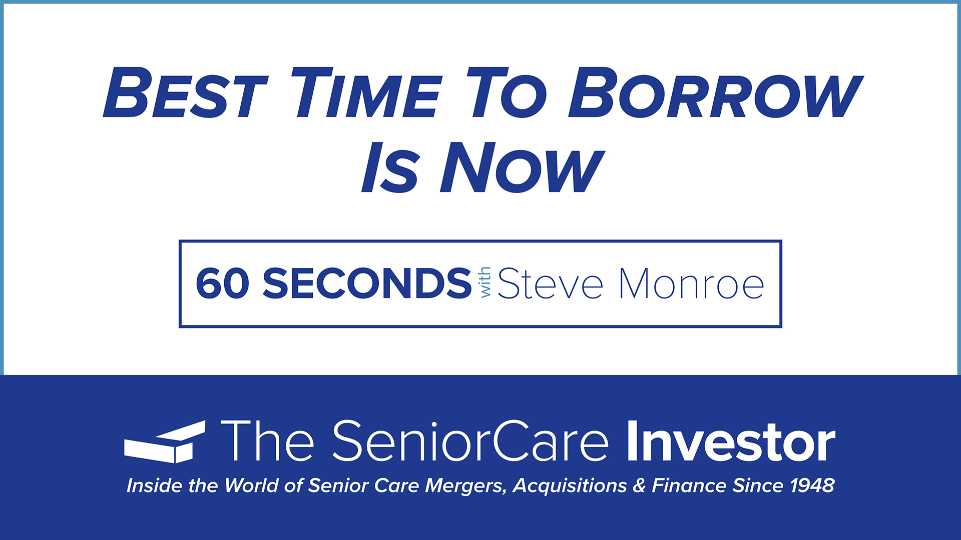 60 Seconds With Steve: Best Time to Borrow is Now